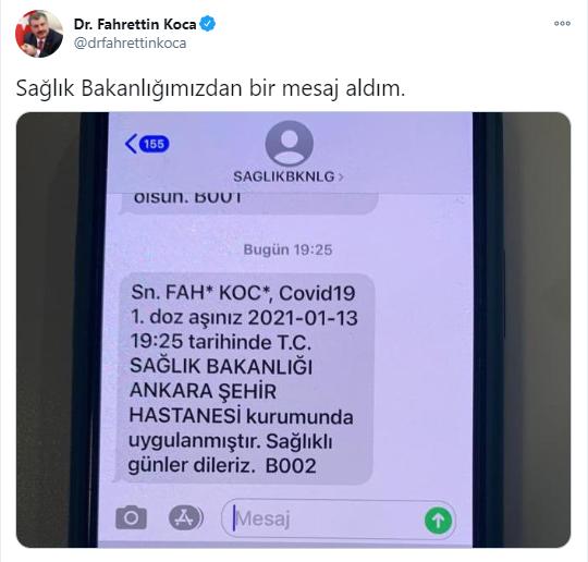 """Sağlık Bakanı Fahrettin Koca, Ankara Şehir Hastanesi'nde CoronaVac aşısı olduktan sonra Sağlık Bakanlığından telefonuna gelen""""Sayın Fahrettin Koca, Covid19 1. doz aşınız 2021-01-13 19:25 tarihinde T.C. Sağlık Bakanlığı Ankara Şehir Hastanesi kurumunda uygulanmıştır. Sağlıklı günler dileriz.""""mesajını sosyal medya hesabından""""Sağlık Bakanlığımızdan bir mesaj aldım""""diyerek paylaştı."""