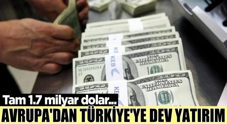 Avrupa'dan Türkiye'ye dev yatırım! Tam 1.7 milyar dolar