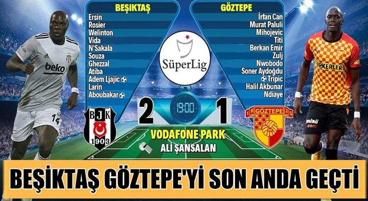 Beşiktaş Vodofone Park'ta Göztepe engelini son anda geçti