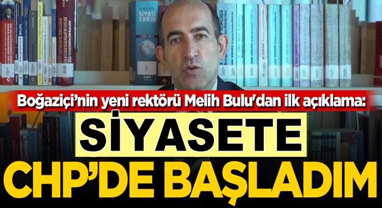 Boğaziçi Üniversitesi'nin yeni rektörü Melih Bulu: Siyasete CHP'de başladım