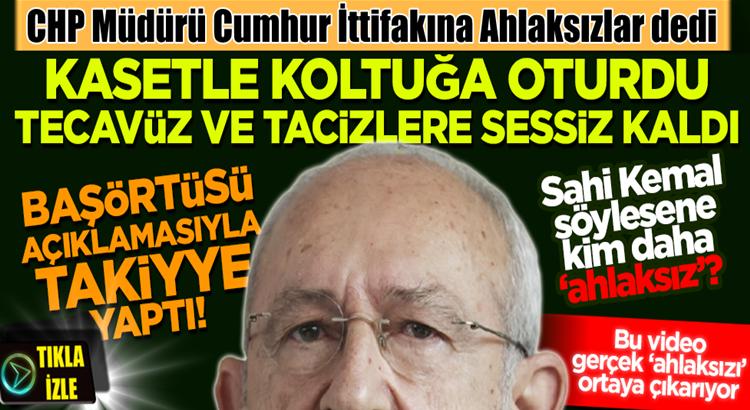 CHP Lideri Kemal Kılıçdaroğlu'ndan Cumhur İttifakı'na 'ahlaksızlık' !