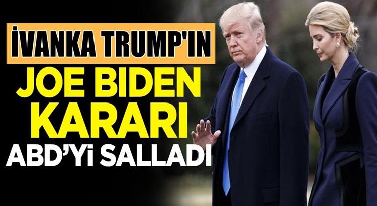 Donald Trump'ın kızı  Ivanka Trump'ın Joe Biden kararı
