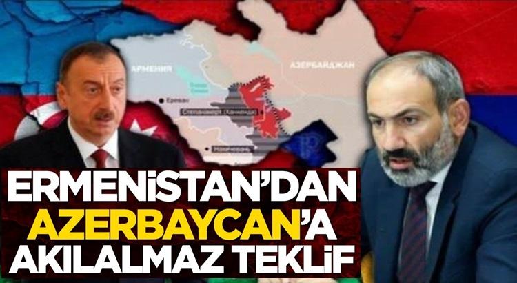 Ermenistan'dan Azerbaycan'a akıl dışı teklif geldi
