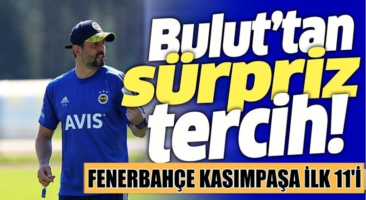 Erol Bulut, Fenerbahçe Kasımpaşa  maçının kadrosunu şekillendirdi