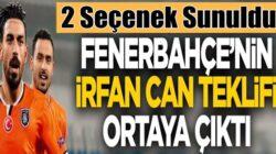 Fenerbahçe'den Başakşehir'e İrfan Can teklifi ortaya çıktı!