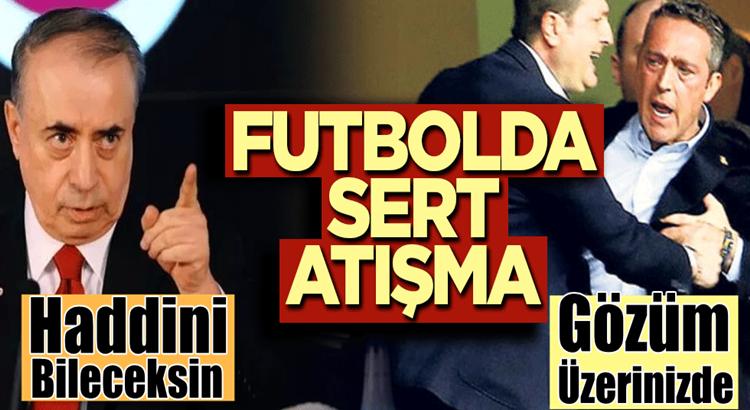 Galatasaray Başkanı Mustafa Cengiz'le Fenerbahçe Başkanı Ali Koç kapıştı