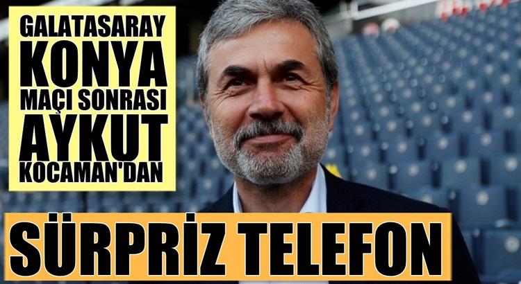 Galatasaray Konya maçı sonrası Aykut Kocamandan sürpriz telefon