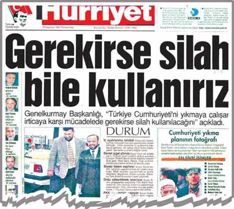 """Aydın Doğan zamanında Hürriyet, darbecilerin, """"Gerekirse Silah Bile Kullanırız"""" sözlerini manşete taşıyarak Refah-Yol hükümetine ve merhum Necmettin Erbakan'a aba altından sopa göstermişti."""
