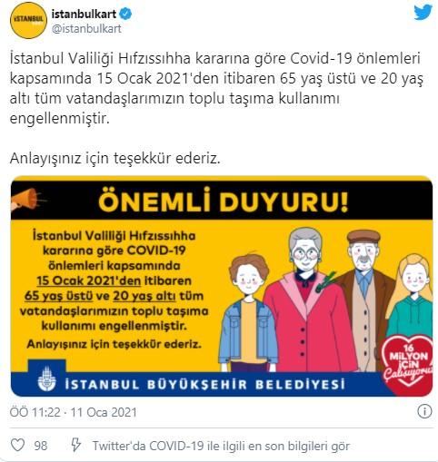 """İstanbulkart'ın sosyal medya hesabından yapılan paylaşımda""""İstanbul Valiliği Hıfzıssıhha kararına göre Covid-19 önlemleri kapsamında 15 Ocak 2021'den itibaren 65 yaş üstü ve 20 yaş altı tüm vatandaşlarımızın toplu taşıma kullanımı engellenmiştir""""ifadeleri kullanıldı."""