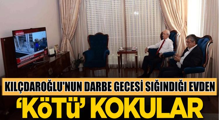 Kılıçdaroğlu'nun darbe girişiminide sığındığı evden 'kötü' kokular!