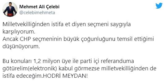 """Twitter hesabından açıklama yapan Çelebi,""""Bu konuları 1.2 milyon üye ile parti içi referanduma götürelim (elektronik) kabul görmezse milletvekilliğinden de istifa edeceğim. Hodri Meydan""""dedi."""