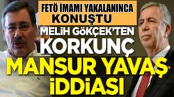 Melih Gökçek, yakalanan Fetö imamı Mansur Yavaş'ın arkadaşıdır