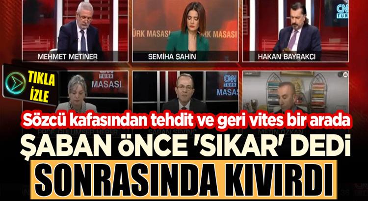 Şaban Sevinç CNN Türk'te önce 'sıkar' dedi, sonra kıvırdı