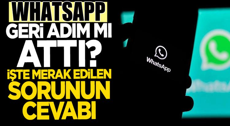 """WhatsApp """"gizlilik ilkesi"""" ile ilgili geri adım attı mı? İşte Haberimiz"""