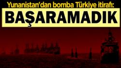 Yunanistan Türkiye'nin hamlelerini kabul etti: Başarılı olamadık