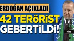 Başkan Erdoğan Rize'den açıkladı 42 terörist gebertildi
