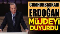 Cumhurbaşkanı Recep Tayyip Erdoğan müjdeyi açıkladı
