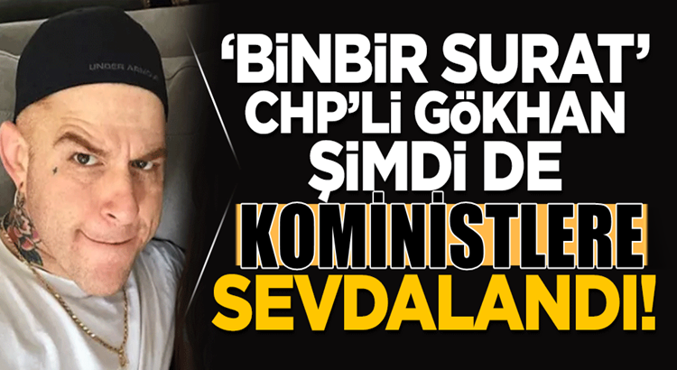 Gökhan Özoğuz CHP'den sonra Kominizme merak sardı