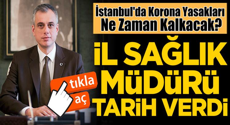 İstanbul'da Koronavirüs yasakları ne zaman kalkacak?