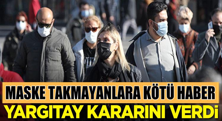 Maske takmayanlara Yargıtay'dan kötü haber var