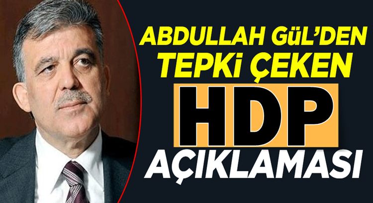 Abdullah Gül'den HDP ve Ömer Faruk Gergerlioğlu açıklaması