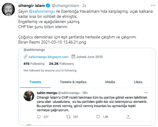 """CHP'lilere yaranma yönünde ifadeler kullanan İslam,Mengü'nün paylaşımını alıntılayarak""""Sayın Şahin Mengü ile Esenboğa Havalimanı'nda karşılaşmış, uçak kalkana kadar kısa bir sohbet de etmiştik. Engellemiş ve aşağıdakileri yazmış. CHP'liler şunu bilsin isterim; çoğulcu demokrasi için eşit şartlarda herkesle çalıştım ve çalışırım""""dedi."""