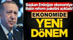 Cumhurbaşkanı Erdoğan, Ekonomiye ilişkin reform paketini açıkladı