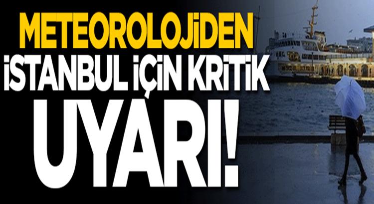 Meteorolojiden İstanbul için kuvvetli sağanak yağış uyarısı