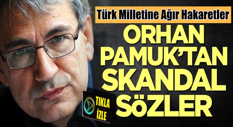 Nobel devşirmesi Orhan Pamuk'tan Türk Milletine ağır hakaretler