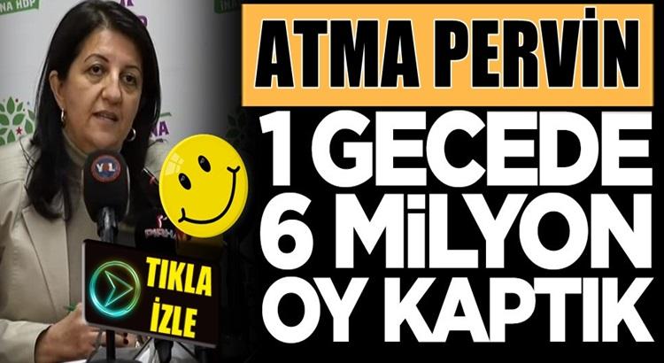Pervin Buldan, HDP 1 Gecede oylarını 6 milyon arttırdı dedi