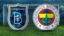 Başakşehir Fenerbahçe maçı ne zaman hangi kanalda saat kaçta?