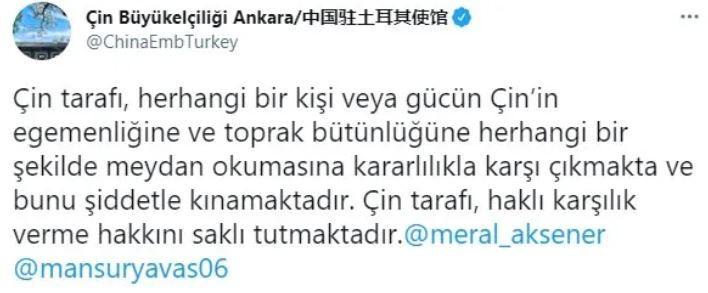Çin'in Ankara Büyükelçiliği'nin resmi Twitter hesabından, Meral Akşener ve Mansur Yavaş etiketlenerek''Çin tarafı, herhangi bir kişi veya gücün Çin'in egemenliğine ve toprak bütünlüğüne herhangi bir şekilde meydan okumasına kararlılıkla karşı çıkmakta ve bunu şiddetle kınamaktadır. Çin tarafı, haklı karşılık verme hakkını saklı tutmaktadır.''ifadeleri yer almıştı.