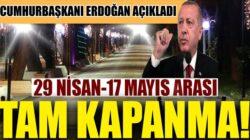 Erdoğan; 29 Nisan'dan 17 Mayıs 2021'e kadar tam kapanma kararı aldı