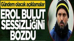 Erol Bulut Fenerbahçe'den ayrıldıktan sonra ilk kez konuştu