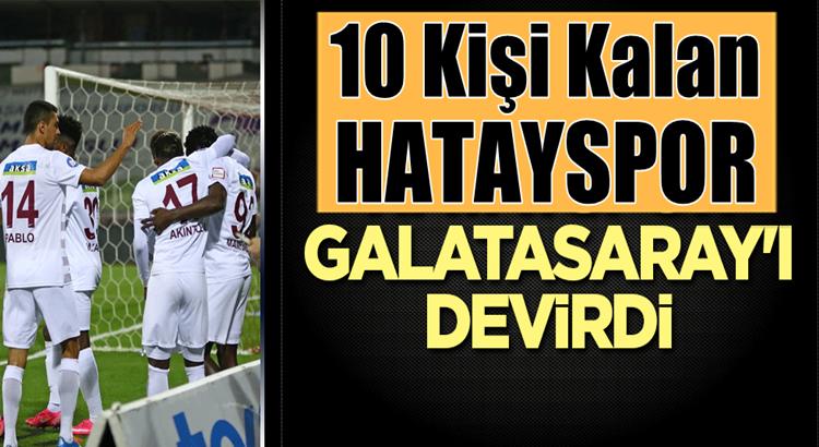 Galatasaray 10 kişi kalan Hatayspor'a farklı mağlup oldu