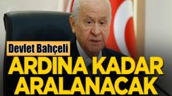 MHP Lideri Devlet Bahçeli; Kapılar Ardına kadar aralanacak