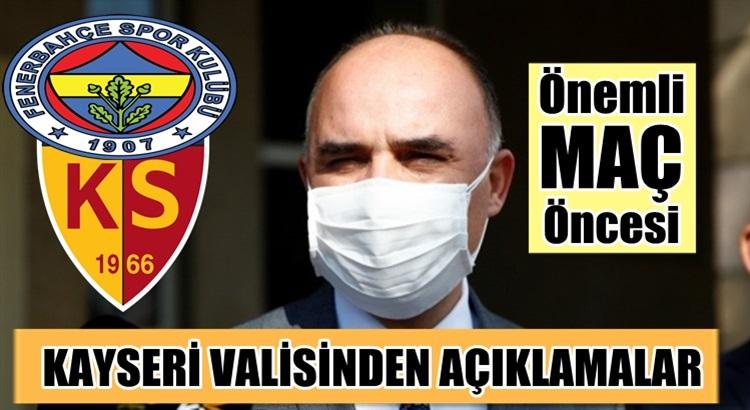 Fenerbahçe Kayserispor maçı öncesi Vali Şehmus Günaydın'dan açıklama