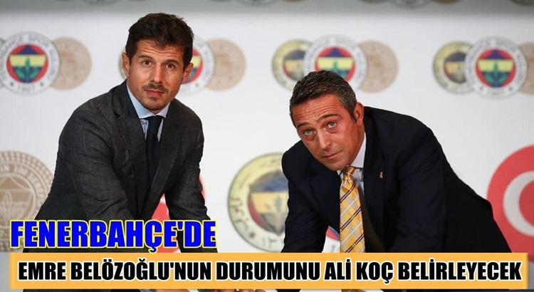 Fenerbahçe'de Emre Belözoğlu'nun geleceğini Ali Koç belirleyecek