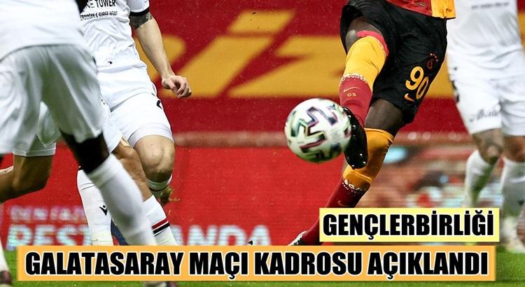 Süper Lig'de Galatasaray Gençlerbirliği maç kadrosu açıklandı