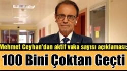 Prof. Dr. Mehmet Ceyhan koronavirüs vaka sayısı 100 sınırını geçti