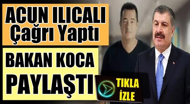 Fahrettin Koca, Acun Ilıcalı'nın Korona Aşısına çağrı videosunu paylaştı