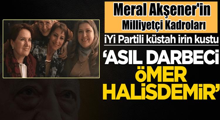 Meral Akşener'in İyi Parti Tokat yöneticisi Asıl darbeci Halisdemir'dir dedi