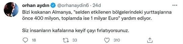 """Aydın, Twitter hesabından yaptığı paylaşımda, """"Bizi kıskanan Almanya, """"selden etkilenen bölgelerindeki yurttaşlarına önce 400 milyon, toplamda ise 1 milyar Euro"""" yardım ediyor. Siz insanların kafalarına keyif çayı fırlatıyorsunuz."""" iddiasında bulundu."""