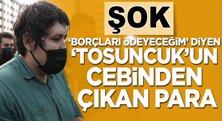 Tosuncuk lakaplı Mehmet Aydın'ın cebinde çıkan para ne kadar